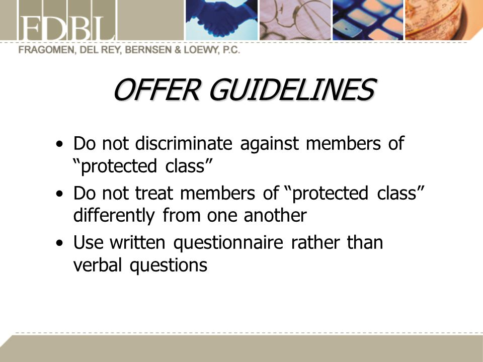 OFFER GUIDELINES Do not discriminate against members of protected class Do not treat members of protected class differently from one another.
