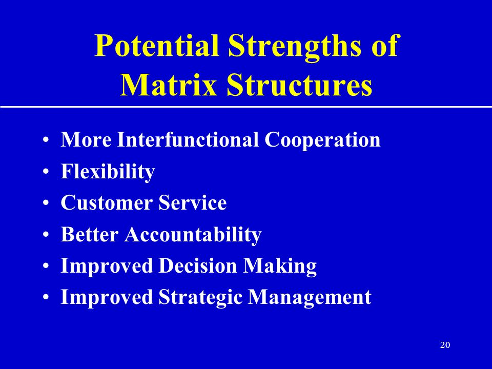 Potential Strengths of Matrix Structures