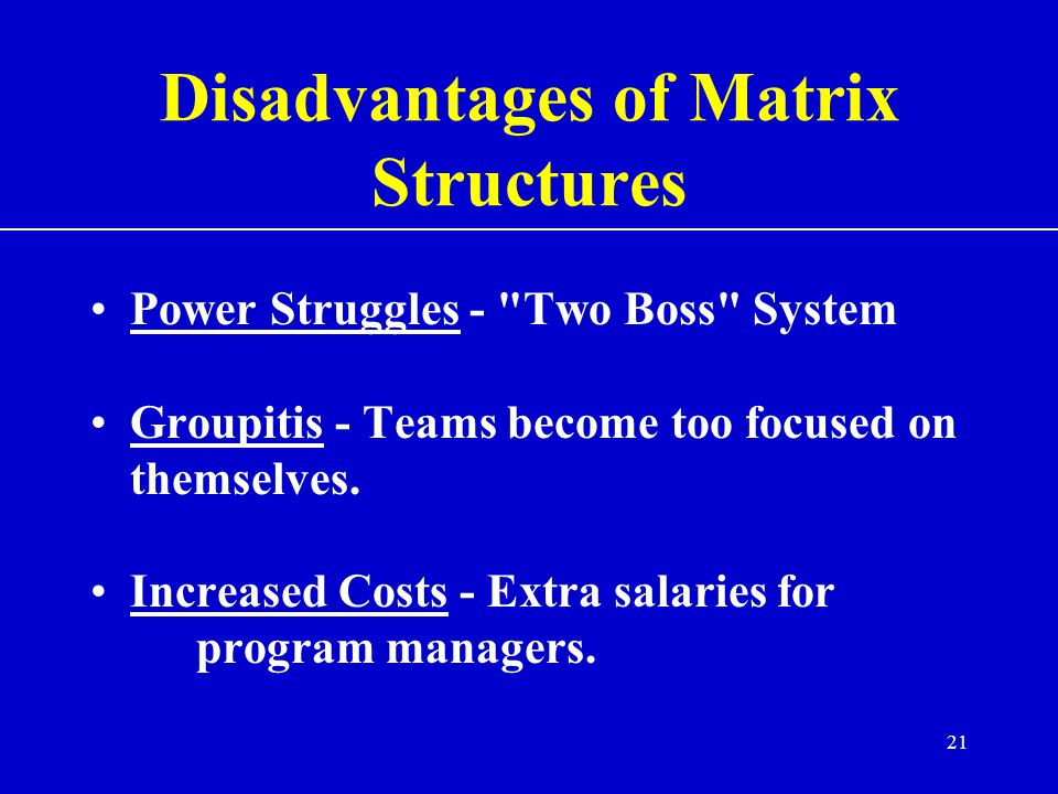 Disadvantages of Matrix Structures