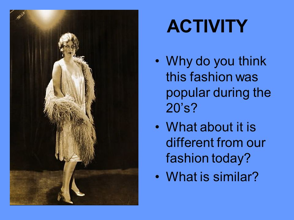 ACTIVITY Why do you think this fashion was popular during the 20's
