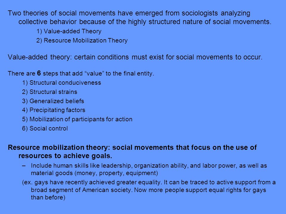 Two theories of social movements have emerged from sociologists analyzing collective behavior because of the highly structured nature of social movements.