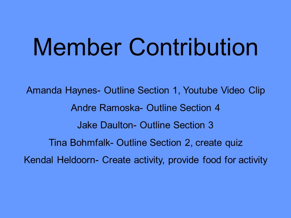 Member Contribution Amanda Haynes- Outline Section 1, Youtube Video Clip. Andre Ramoska- Outline Section 4.