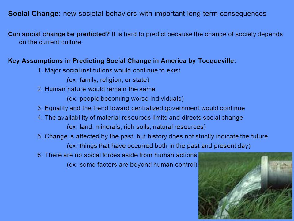 Social Change: new societal behaviors with important long term consequences