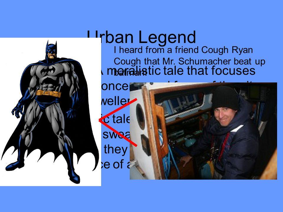 Urban Legend I heard from a friend Cough Ryan Cough that Mr. Schumacher beat up batman! Example.
