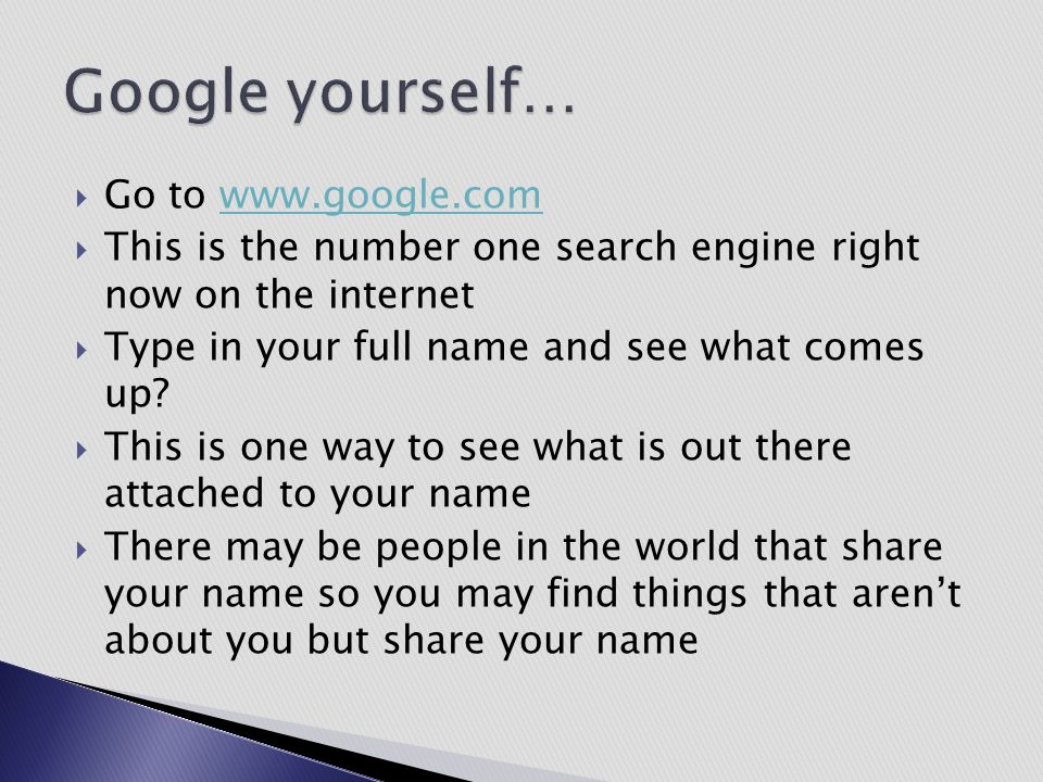Google yourself… Go to www.google.com