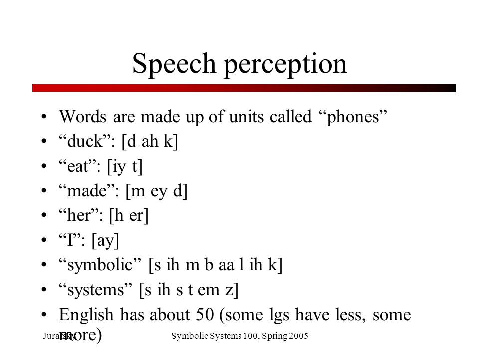Speech perception Words are made up of units called phones