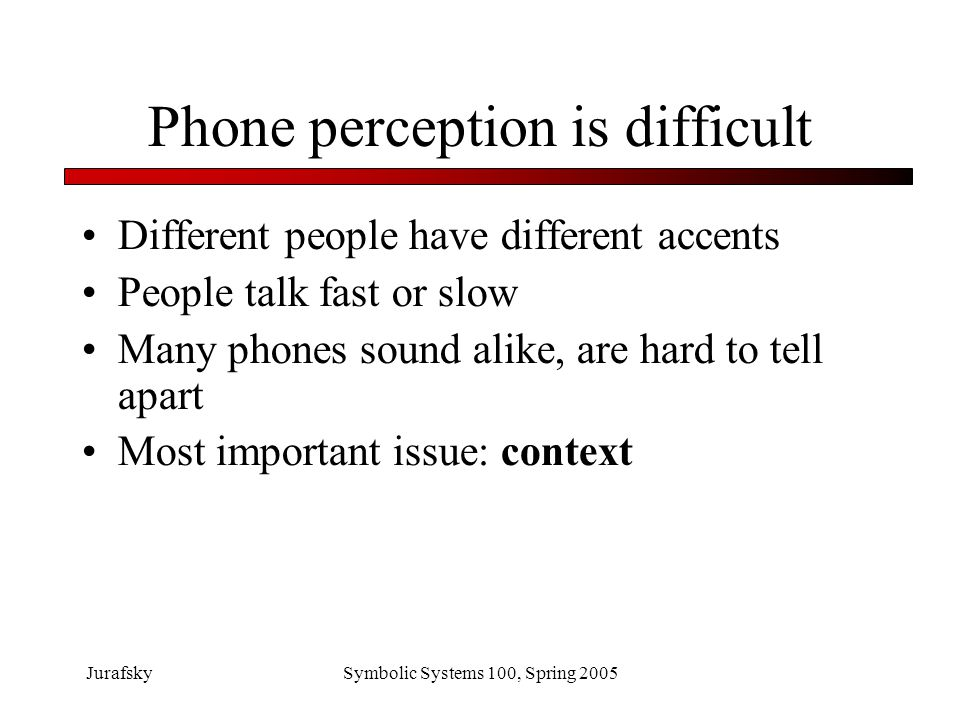 Phone perception is difficult