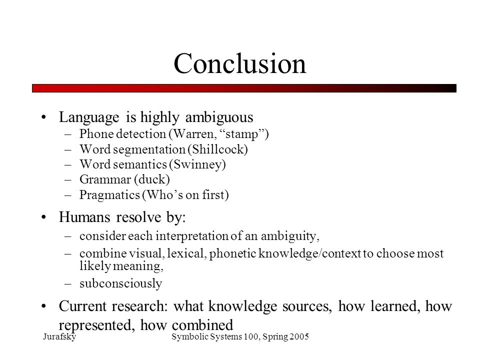 Conclusion Language is highly ambiguous Humans resolve by: