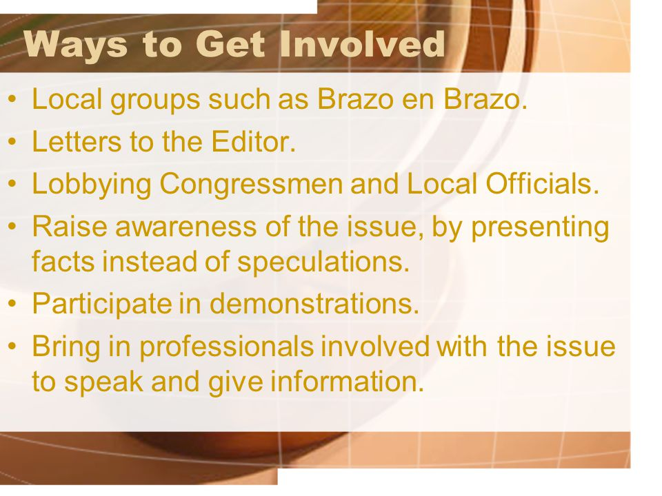 Ways to Get Involved Local groups such as Brazo en Brazo.