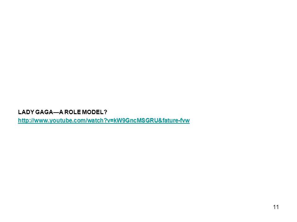 LADY GAGA—A ROLE MODEL. http://www. youtube. com/watch