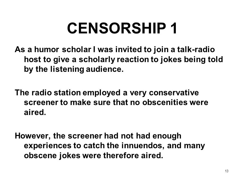 CENSORSHIP 1 As a humor scholar I was invited to join a talk-radio host to give a scholarly reaction to jokes being told by the listening audience.