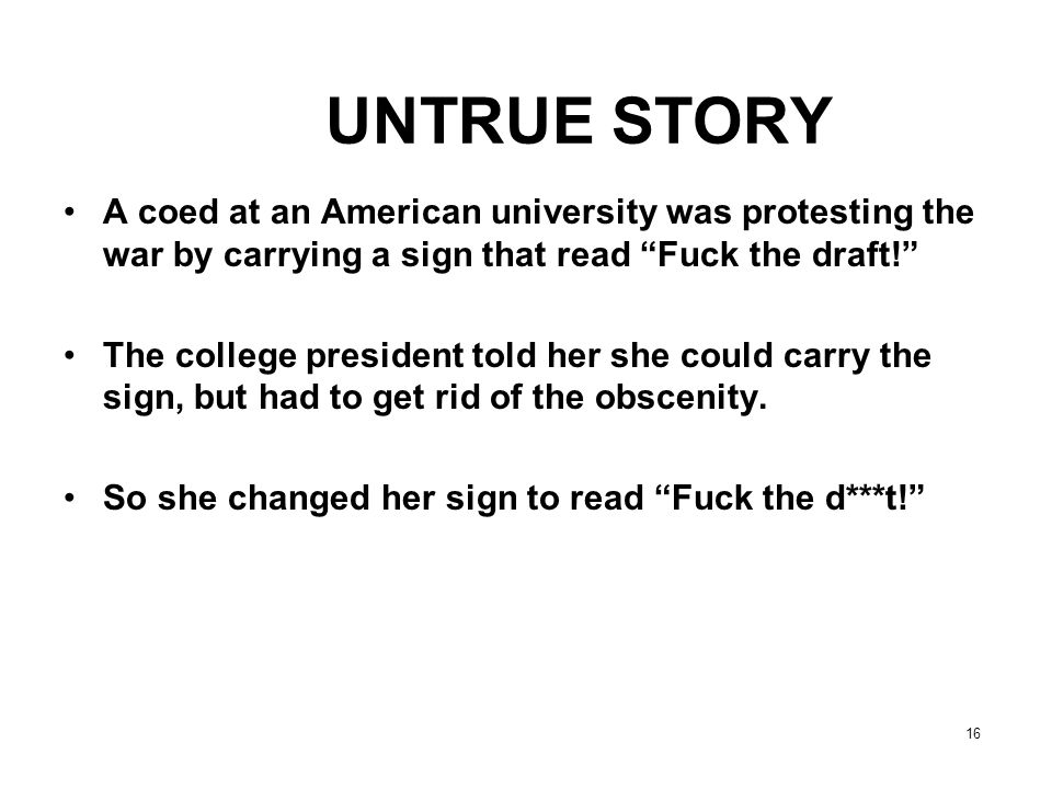 UNTRUE STORY A coed at an American university was protesting the war by carrying a sign that read Fuck the draft!