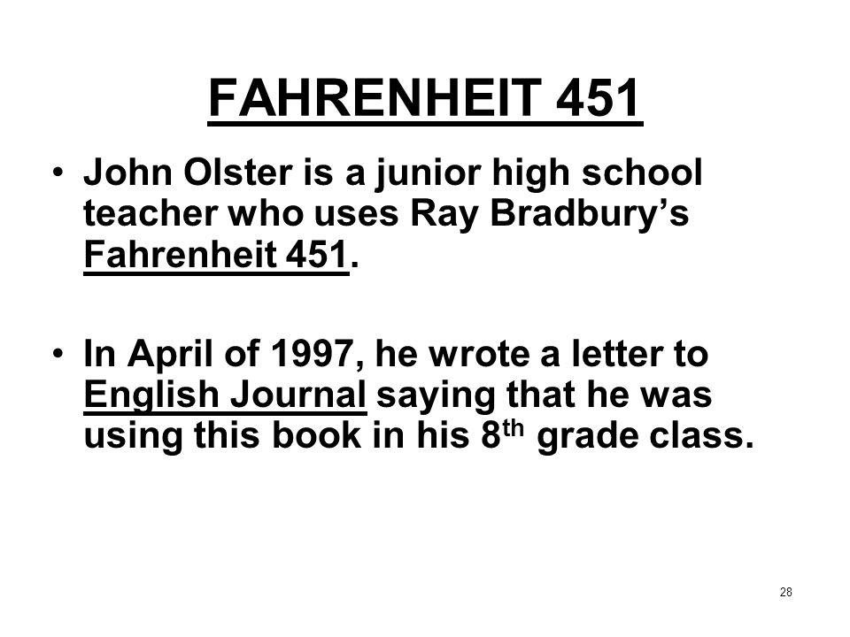 FAHRENHEIT 451 John Olster is a junior high school teacher who uses Ray Bradbury's Fahrenheit 451.