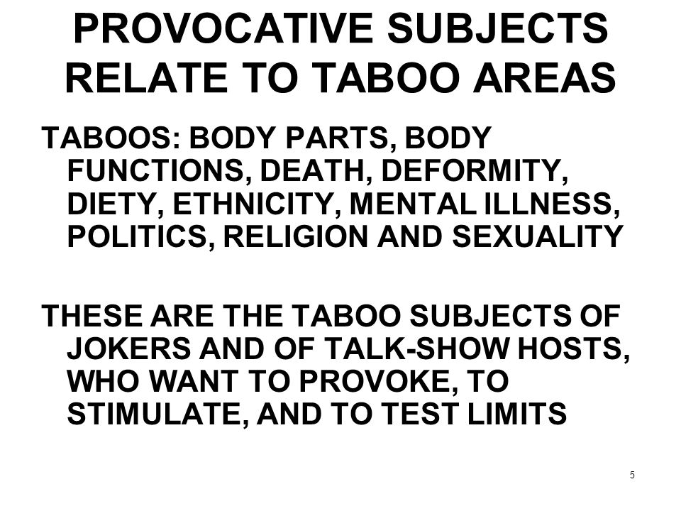 PROVOCATIVE SUBJECTS RELATE TO TABOO AREAS