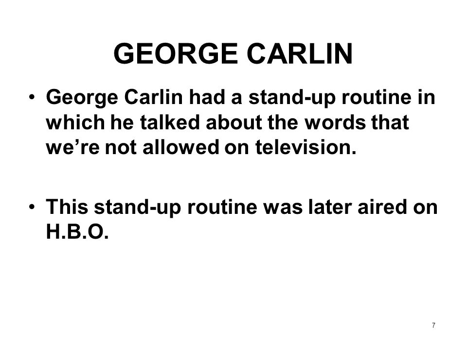GEORGE CARLIN George Carlin had a stand-up routine in which he talked about the words that we're not allowed on television.