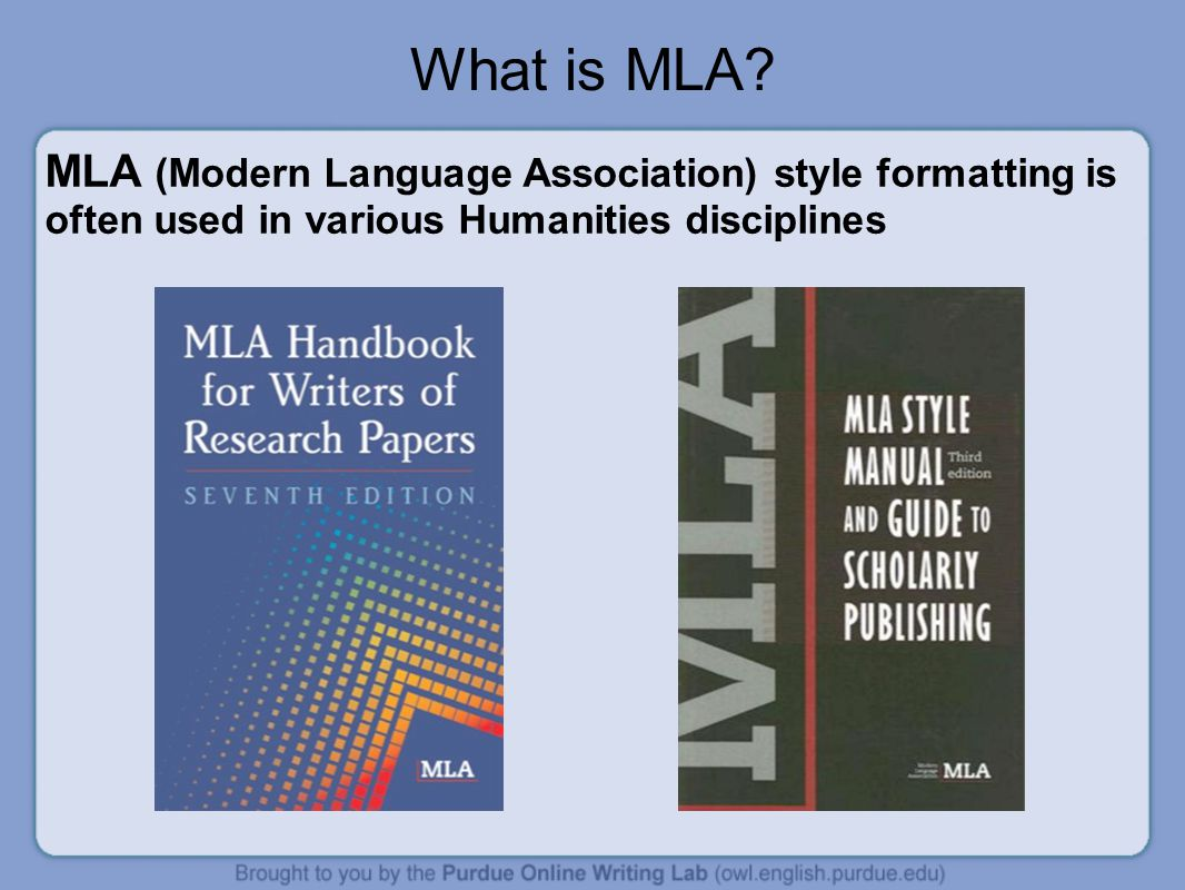 What is MLA MLA (Modern Language Association) style formatting is often used in various Humanities disciplines.