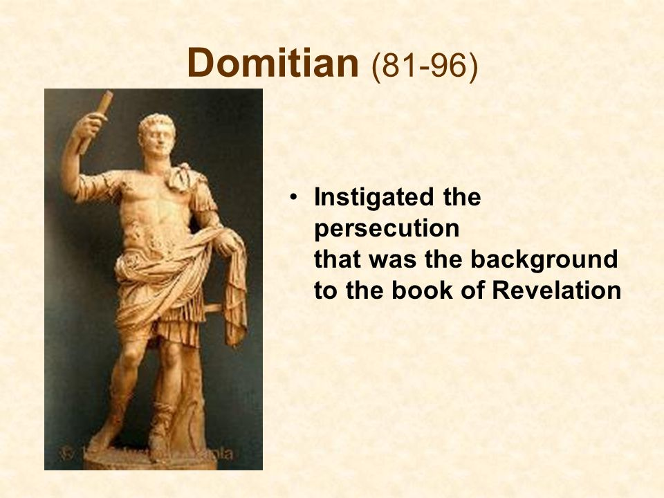 Domitian (81-96) Instigated the persecution that was the background to the book of Revelation