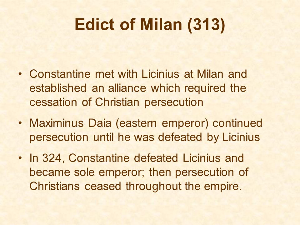 Edict of Milan (313) Constantine met with Licinius at Milan and established an alliance which required the cessation of Christian persecution.