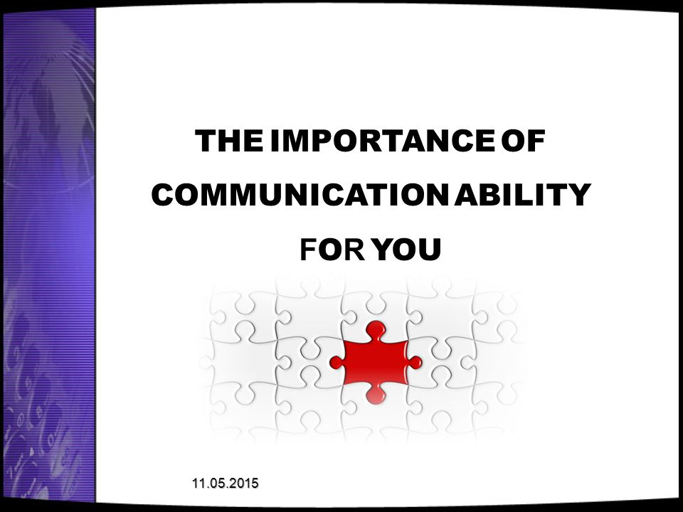 THE IMPORTANCE OF COMMUNICATION ABILITY FOR YOU