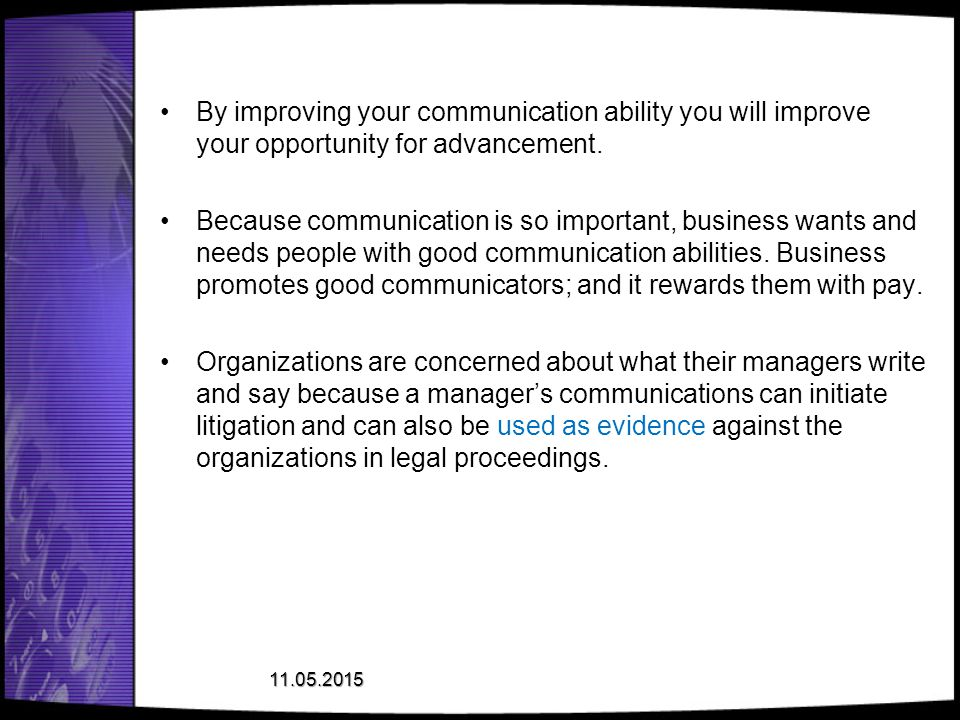 By improving your communication ability you will improve your opportunity for advancement.
