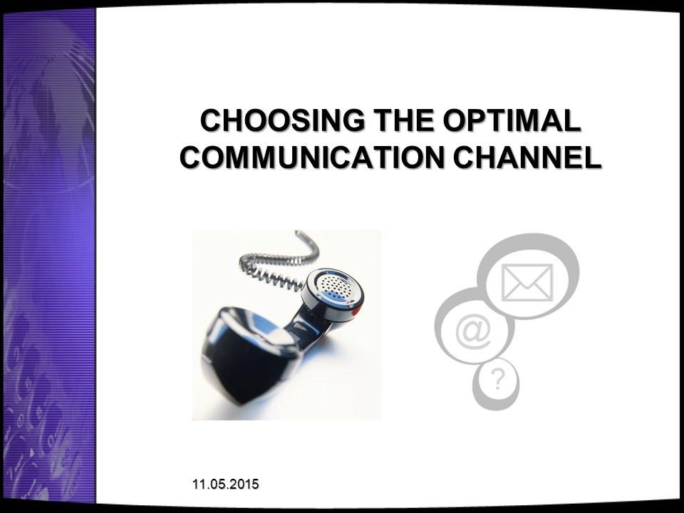 CHOOSING THE OPTIMAL COMMUNICATION CHANNEL