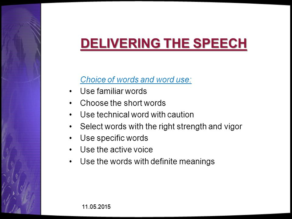 DELIVERING THE SPEECH Choice of words and word use: Use familiar words