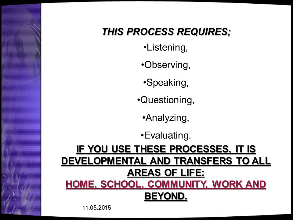 THIS PROCESS REQUIRES; HOME, SCHOOL, COMMUNITY, WORK AND BEYOND.