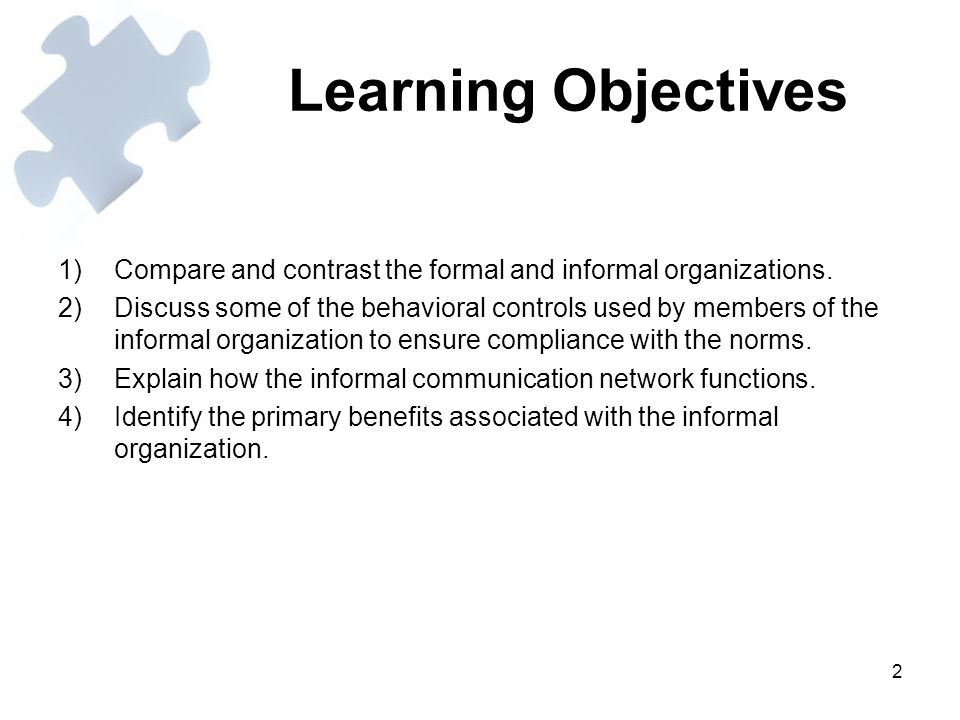 Learning Objectives Compare and contrast the formal and informal organizations.