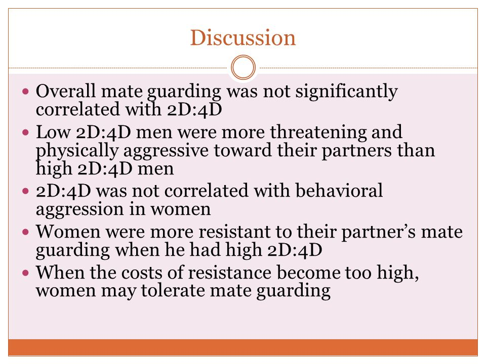 Discussion Overall mate guarding was not significantly correlated with 2D:4D.