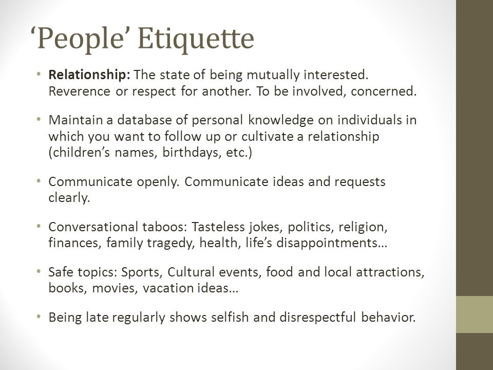 'People' Etiquette Relationship: The state of being mutually interested. Reverence or respect for another. To be involved, concerned.