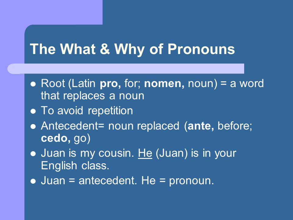 The What & Why of Pronouns