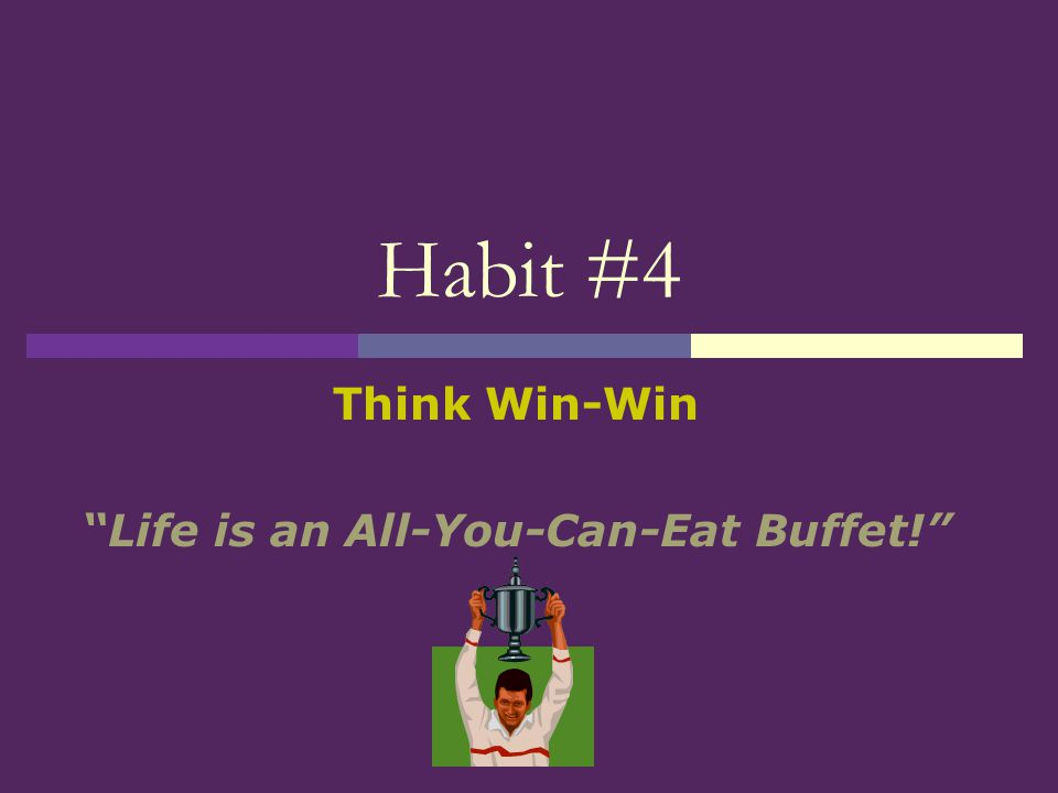 Think Win-Win Life is an All-You-Can-Eat Buffet!