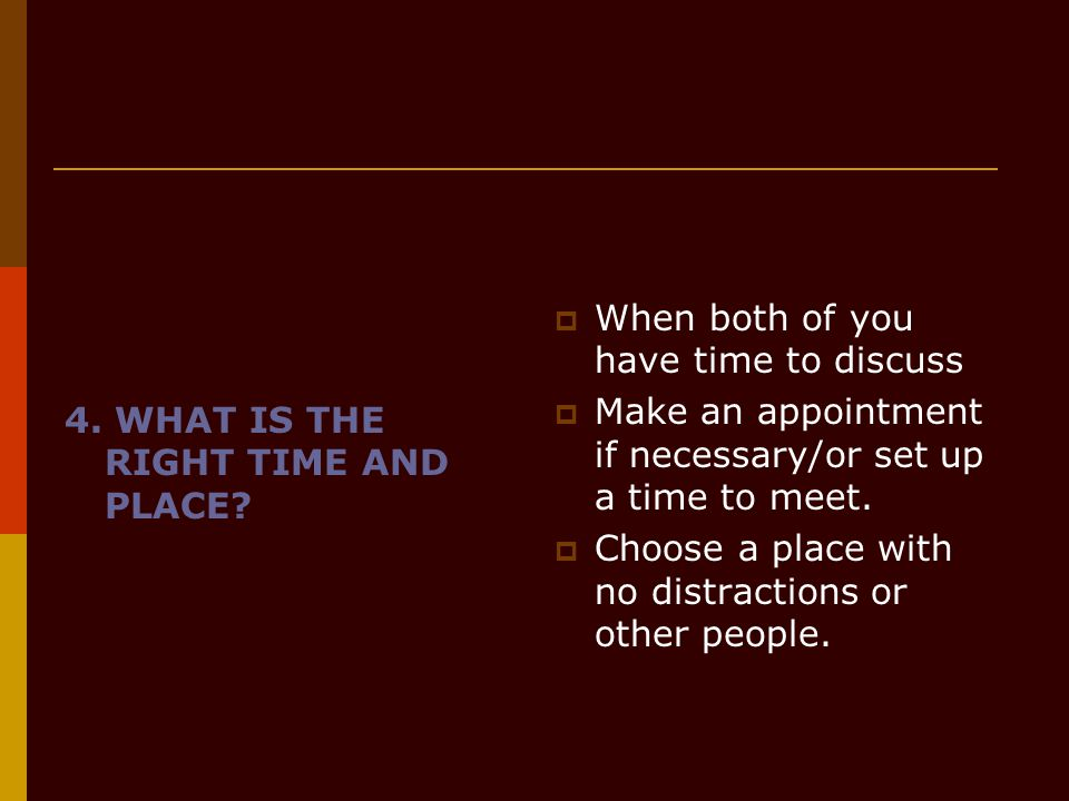 4. WHAT IS THE RIGHT TIME AND PLACE
