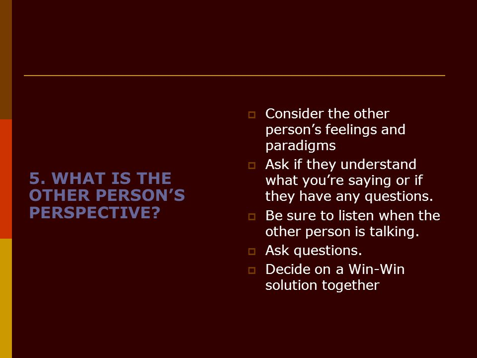 5. WHAT IS THE OTHER PERSON'S PERSPECTIVE