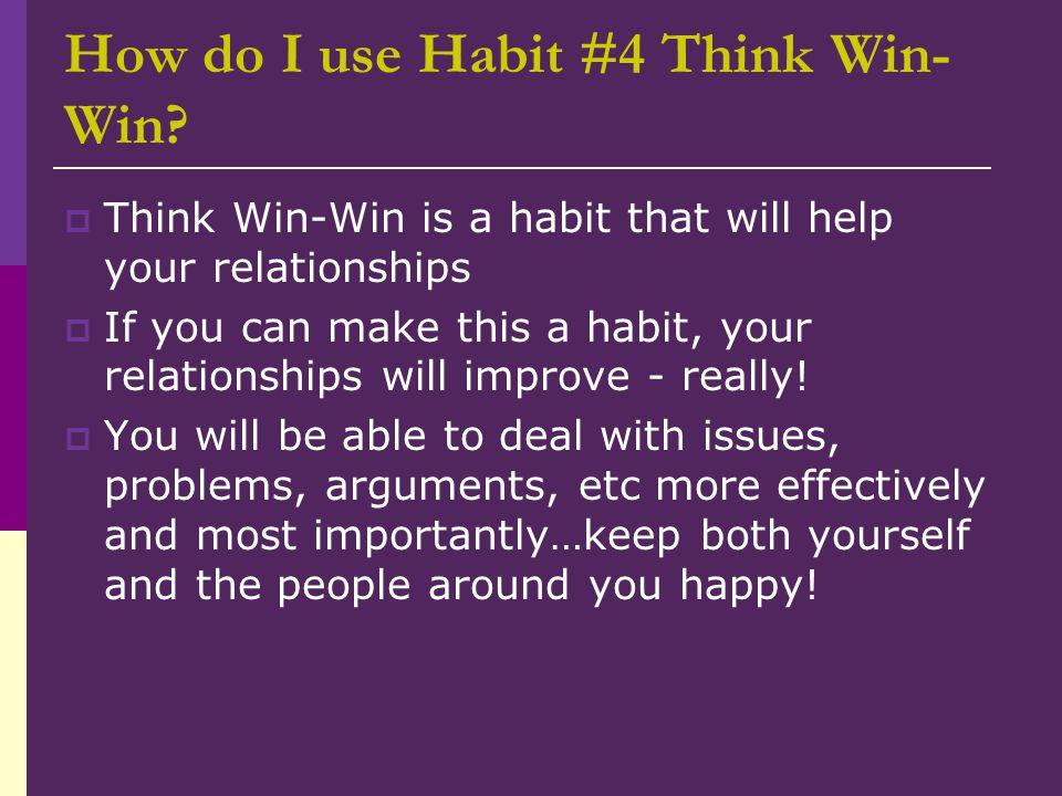 How do I use Habit #4 Think Win-Win