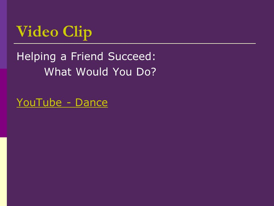 Video Clip Helping a Friend Succeed: What Would You Do