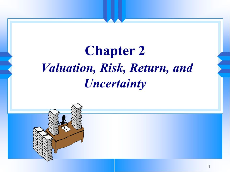 Chapter 2 Valuation, Risk, Return, and Uncertainty