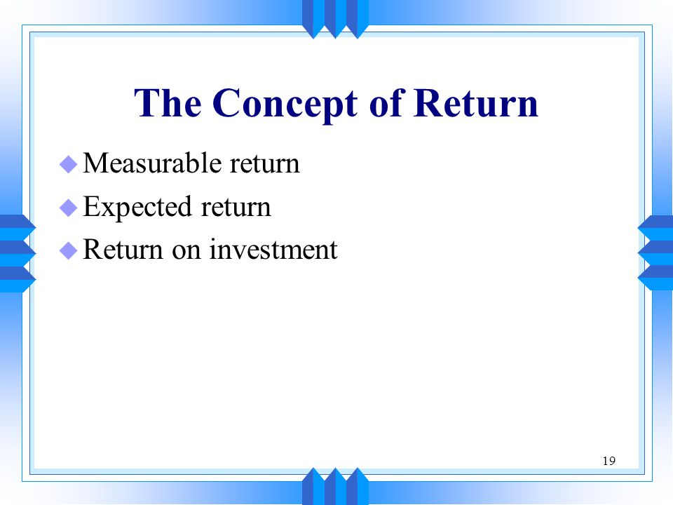The Concept of Return Measurable return Expected return