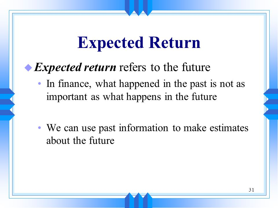 Expected Return Expected return refers to the future