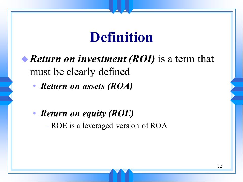 Definition Return on investment (ROI) is a term that must be clearly defined. Return on assets (ROA)