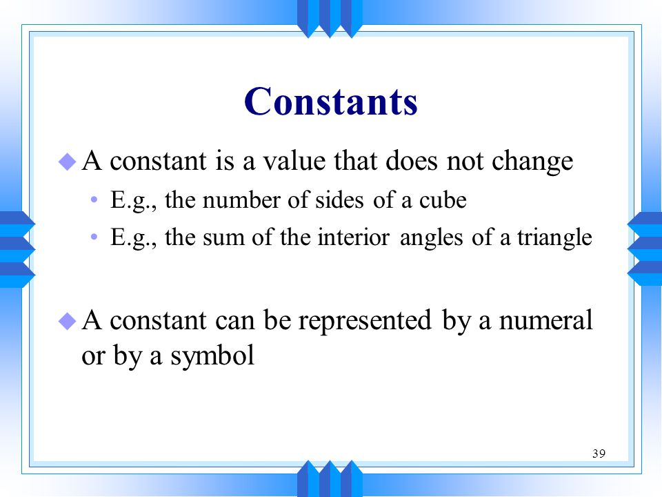Constants A constant is a value that does not change