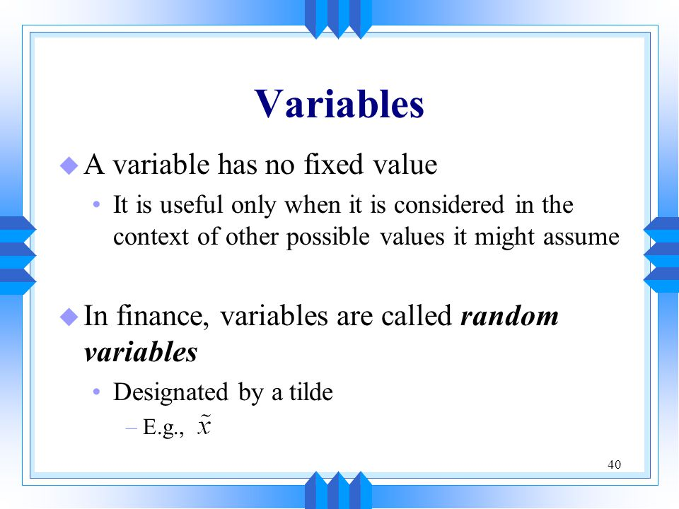 Variables A variable has no fixed value