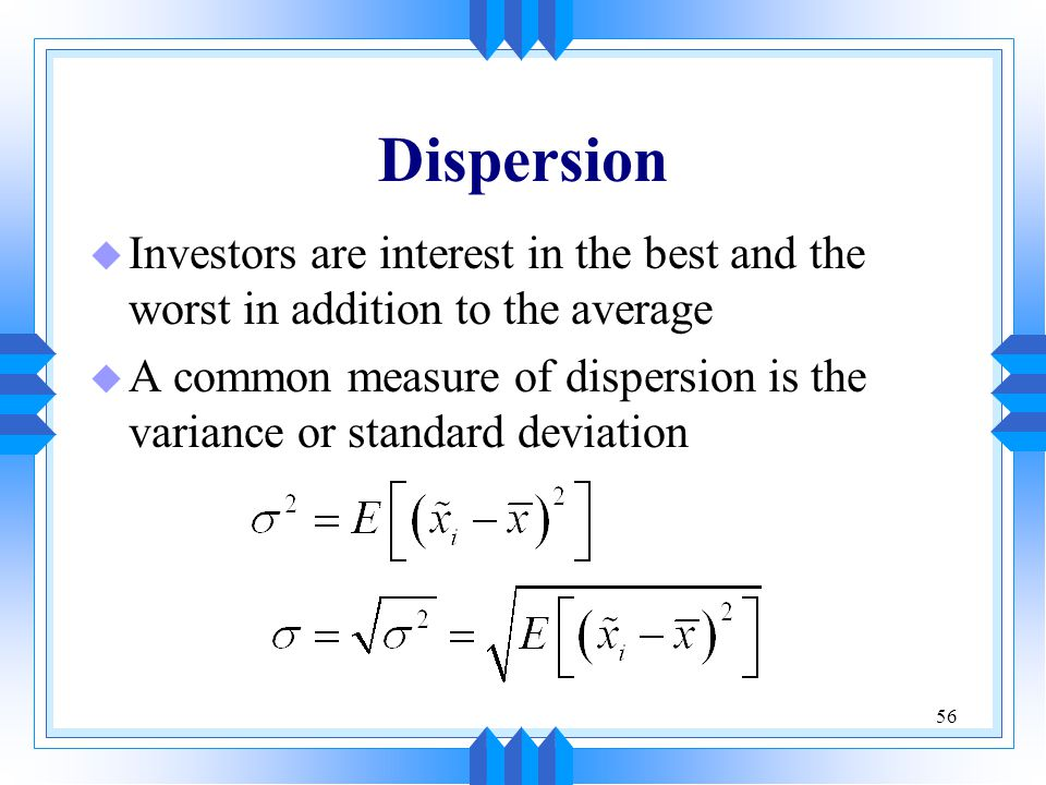 Dispersion Investors are interest in the best and the worst in addition to the average.