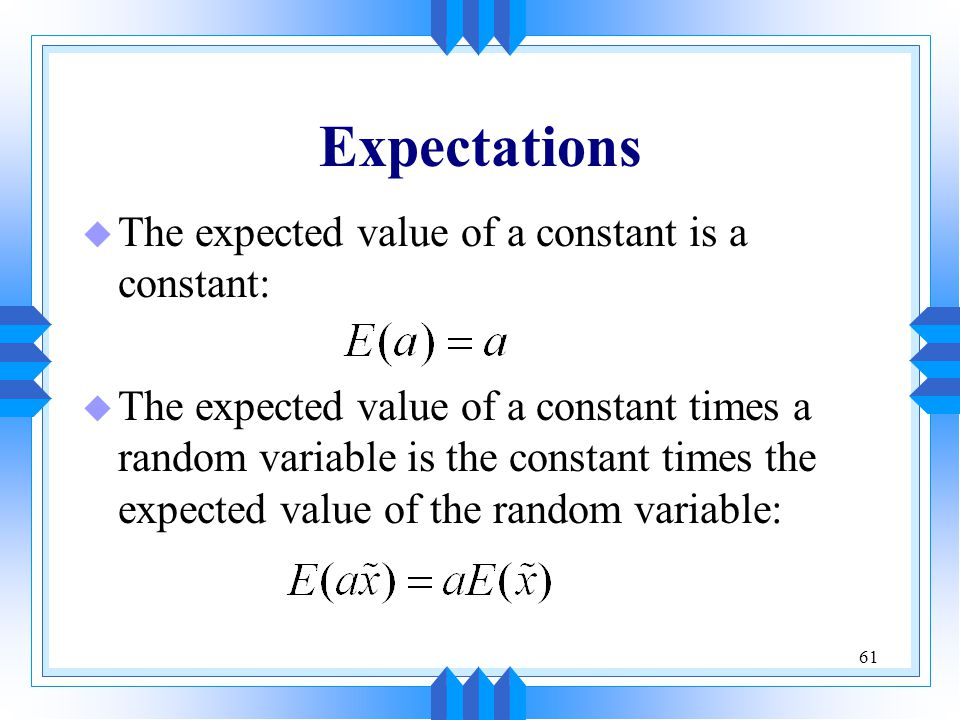 Expectations The expected value of a constant is a constant: