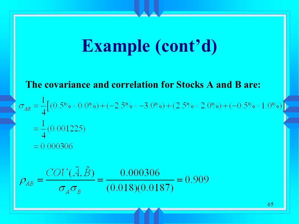 Example (cont'd) The covariance and correlation for Stocks A and B are: