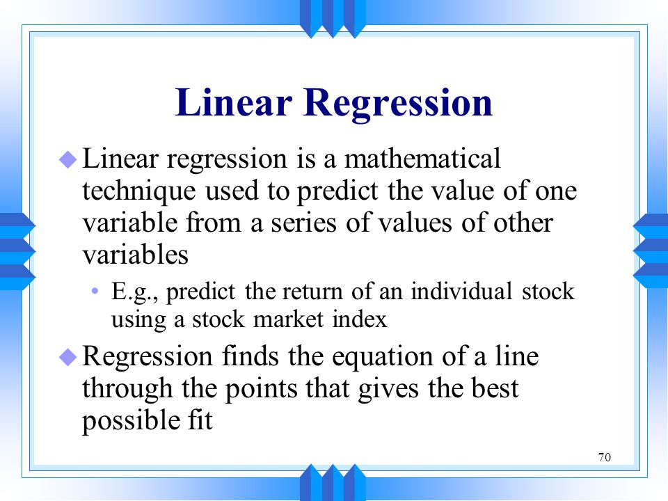 Linear Regression Linear regression is a mathematical technique used to predict the value of one variable from a series of values of other variables.