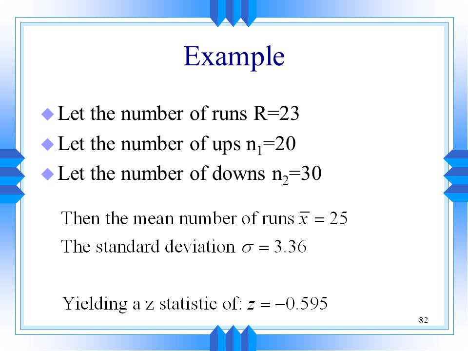 Example Let the number of runs R=23 Let the number of ups n1=20