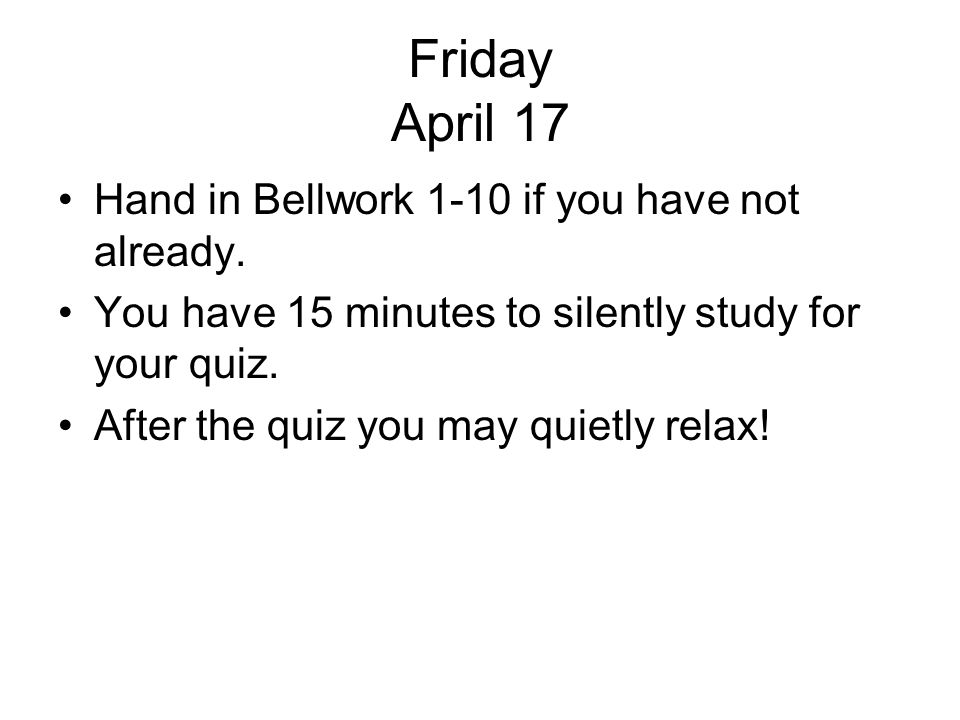 Friday April 17 Hand in Bellwork 1-10 if you have not already.