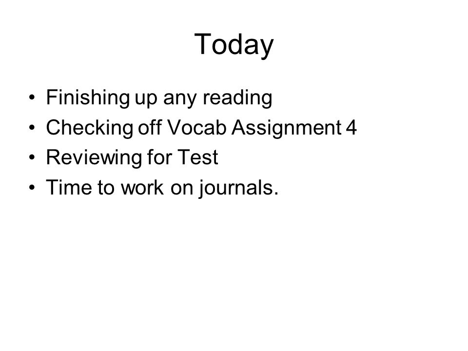 Today Finishing up any reading Checking off Vocab Assignment 4