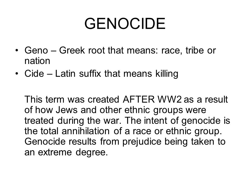 GENOCIDE Geno – Greek root that means: race, tribe or nation